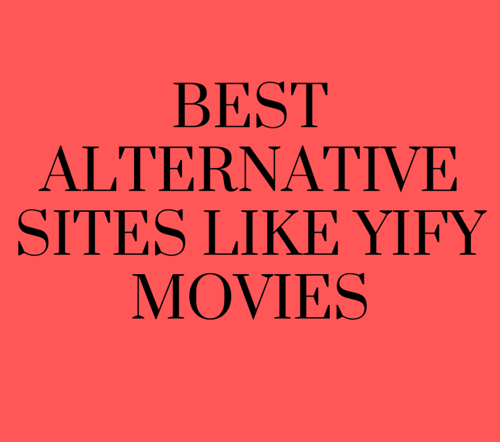 Yify Movies: Best Alternative Sites Like Yify Movies