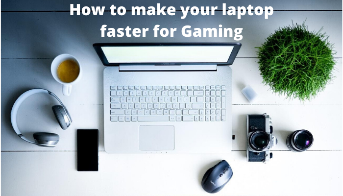 How to make your laptop faster for gaming